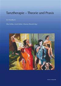Tanztherapie - Theorie Und Praxis: Ein Handbuch