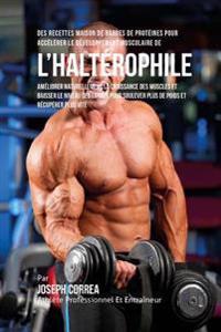 Des Recettes Maison de Barres de Proteines Pour Accelerer Le Developpement Musculaire de L'Halterophile: Ameliorer Naturellement La Croissance Des Mus