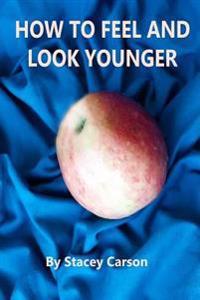 How to Feel and Look Younger