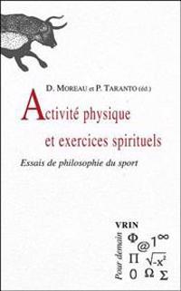 Activite Physique Et Exercices Spirituels: Essais de Philosophie Du Sport