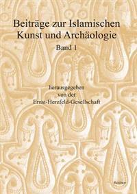 Beitrage Zur Islamischen Kunst Und Archaologie: Jahrbuch Der Ernst-Herzfeld-Gesellschaft E.V. Band 1: Bericht Uber Die Tagungen in Bamberg Vom 1. Bis