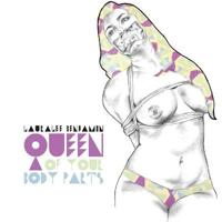 Queen of Your Body Parts