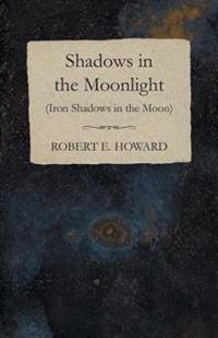 Shadows in the Moonlight (Iron Shadows in the Moon)