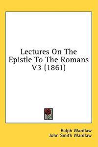 Lectures On The Epistle To The Romans V3 (1861)
