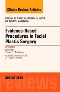 Evidence-Based Procedures in Facial Plastic Surgery, An Issue of Facial Plastic Surgery Clinics of North America, E-Book