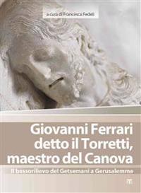 Giovanni Ferrari Detto Il Torretti, Maestro del Canova: Il Bassorilievo del Getsemani a Gerusalemme