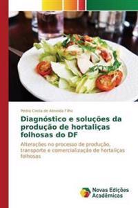 Diagnostico E Solucoes Da Producao de Hortalicas Folhosas Do Df