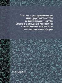 Spisok I Raspredelenie Ptits Russkogo Altaya I Blizhajshih Chastej Severo-Zapadnoj Mongolii S Opisaniem Novyh Ili Maloizvestnyh Form
