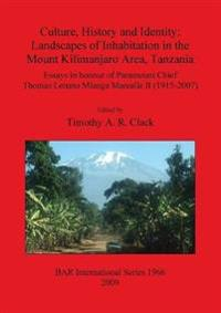 Culture History and Identity: Landscapes of Inhabitation in the Mount Kilimanjaro Area Tanzania