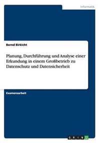 Planung, Durchfuhrung Und Analyse Einer Erkundung in Einem Grobetrieb Zu Datenschutz Und Datensicherheit