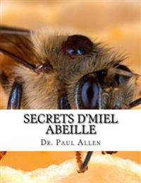 Secrets D'Miel Abeille: Le Miel La Guerison Miraculeuse Avec Ces Techniques Eprouvees