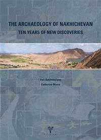 Archaeology of Nakhichevan: Ten Years of New Discoveries