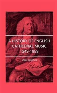 A History Of English Cathederal Music 1549-1889