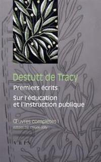 Destutt de Tracy: Iuvres Completes Tome I: Premiers Ecrits Sur L'Education Et L'Instruction Publique