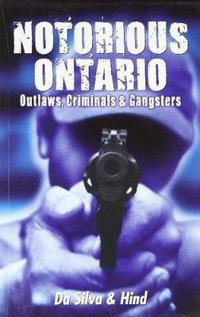 Notorious ontario - outlaws, criminals & gangsters
