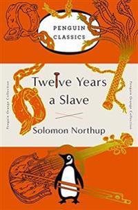 Twelve Years a Slave: (penguin Orange Collection)