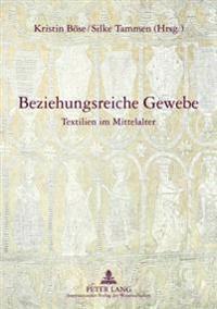 Beziehungsreiche Gewebe: Textilien Im Mittelalter