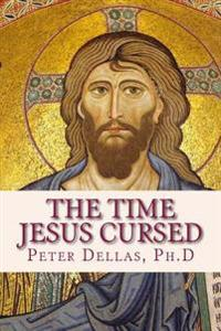 The Time Jesus Cursed: A Verse-By-Verse Explanation of the Book of Revelation for 21st Century Readers