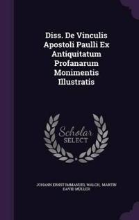 Diss. de Vinculis Apostoli Paulli Ex Antiquitatum Profanarum Monimentis Illustratis