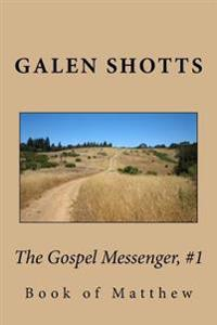 The Gospel Messenger, #1: Book of Mathew