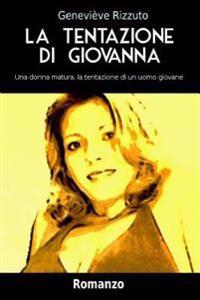 La Tentazione Di Giovanna: Una Donna Matura, La Tentazione Di Un Uomo Giovane