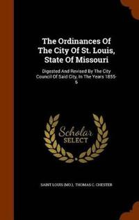The Ordinances of the City of St. Louis, State of Missouri