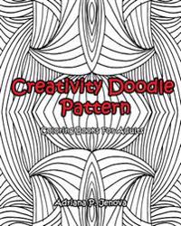 Adult Coloring Books: Creativity Doodle Pattern Coloring Books for Adults: (Coloring Books for Stress Relieving and Relaxing Volume 1)