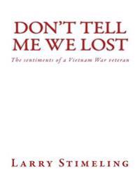 Don't Tell Me We Lost: The Sentiments of a Vietnam War Veteran