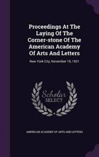 Proceedings at the Laying of the Corner-Stone of the American Academy of Arts and Letters