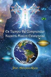 Es Tiempo de Comprender Nuestra Mision Existencial