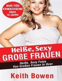 Heie, Sexy Groe Frauen: Heie, Sexy Fotos Von Groen Frauen in Ihrer