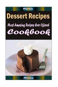 Dessert Recipes: Most Amazing Recipes Ever Offered