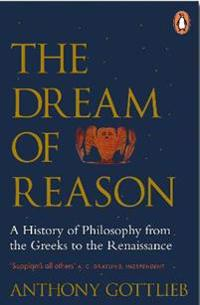 Dream of reason - a history of western philosophy from the greeks to the re