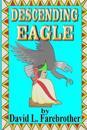 Descending Eagle: The Deaths of Moctezuma, Cuitlahuac and Cuauhtemoc