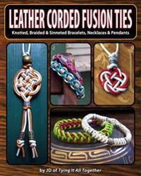 Leather Corded Fusion Ties: Knotted, Braided & Sinneted Bracelets, Necklaces & Pendants