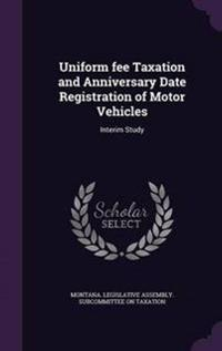 Uniform Fee Taxation and Anniversary Date Registration of Motor Vehicles