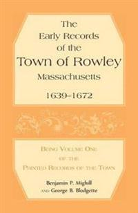 The Early Records of the Town of Rowley, Massachusetts. 1639-1672. Being Volume One of the Printed Records of the Town