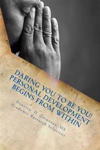 Daring You to Be You!: Personal Development Begins from Within