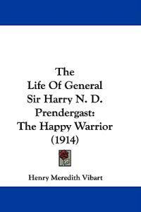 The Life of General Sir Harry N. D. Prendergast