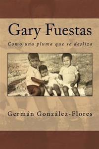 Gary Fuestas: Como Una Pluma Que Se Desliza