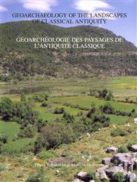 Geoarchaeology of the Landscapes of Classical Antiquity / Geoarcheologie des Paysages de l'antiquite classique