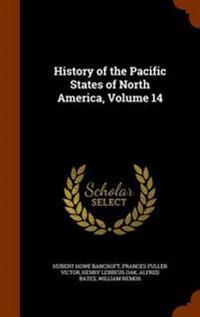 History of the Pacific States of North America, Volume 14