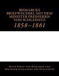 Bismarcks Briefwechsel Mit Dem Minister Freiherrn Von Schleinitz: 1858 Bis 1861