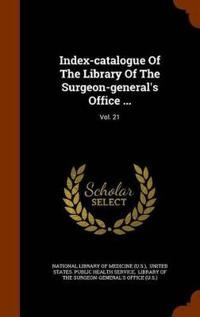 Index-Catalogue of the Library of the Surgeon-General's Office ...