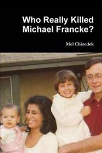 Who Really Killed Michael Francke?
