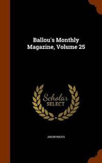 Ballou's Monthly Magazine, Volume 25