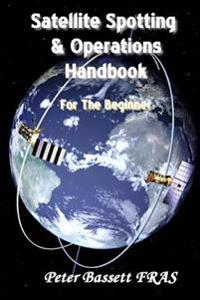 Satellite Spotting and Operations Handbook: For the Beginner - B&w