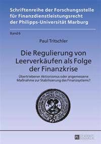 Die Regulierung Von Leerverkaeufen ALS Folge Der Finanzkrise: Uebertriebener Aktionismus Oder Angemessene Maßnahme Zur Stabilisierung Des Finanzsystem