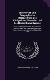 Historische Und Geographische Beschreibung Des Konigreiches Slavonien Und Des Herzogthums Syrmien