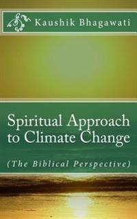 Spiritual Approach to Climate Change: (The Biblical Perspective)